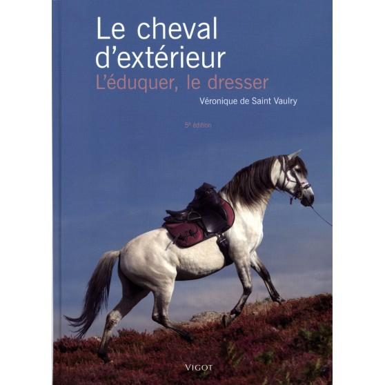 Le cheval d'extérieur : l'éduquer, le dresser - Véronique de Saint Vaulry