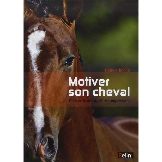 Motiver son cheval - Hélène Roche