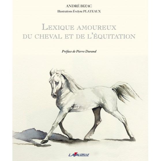 Lexique amoureux du cheval et de l'équitation - André Bizac