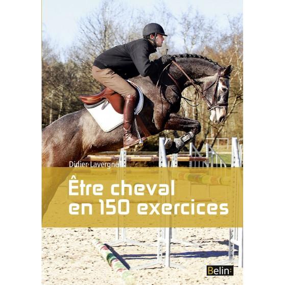 Être cheval en 150 exercices: Didier Lavergne