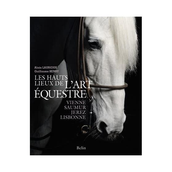 les-hauts-lieux-de-l-art-equestre-alain-laurioux-guillaume-henry